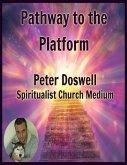 Pathway to the Platform Peter Doswell Spiritualist Church Medium (eBook, ePUB)