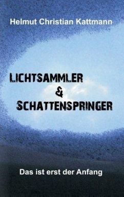Lichtsammler & Schattenspringer - Kattmann, Helmut Christian