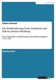 Die Bombardierung Tirols. Innsbruck und Hall im Zweiten Weltkrieg