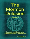 The Mormon Delusion. Volume 5: Doctrine and Covenants - Deception and Concoctions (eBook, ePUB)