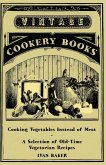 Cooking Vegetables Instead of Meat - A Selection of Old-Time Vegetarian Recipes (eBook, ePUB)