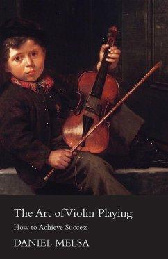 The Art of Violin Playing - How to Achieve Success (eBook, ePUB) - Melsa, Daniel