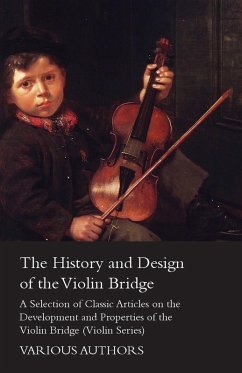 The History and Design of the Violin Bridge - A Selection of Classic Articles on the Development and Properties of the Violin Bridge (Violin Series) (eBook, ePUB) - Various