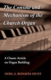 The Console and Mechanism of the Church Organ - A Classic Article on Organ Building (eBook, ePUB)