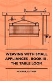 Weaving With Small Appliances - Book III - The Table Loom (eBook, ePUB)