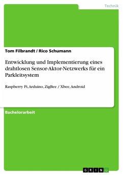 Entwicklung und Implementierung eines drahtlosen Sensor-Aktor-Netzwerks für ein Parkleitsystem - Filbrandt, Tom;Schumann, Rico
