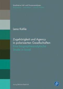 Zugehörigkeit und Agency in polarisierten Gesellschaften - Kahle, Lena