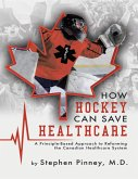 How Hockey Can Save Healthcare: A Principle - Based Approach to Reforming the Canadian Healthcare System (eBook, ePUB)