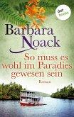 So muss es wohl im Paradies gewesen sein (eBook, ePUB)