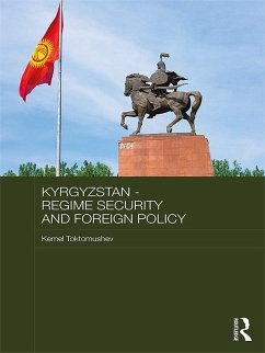 Kyrgyzstan - Regime Security and Foreign Policy (eBook, ePUB)