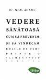 Vedere sanatoasa. Cum sa prevenim ¿i sa vindecam bolile de ochi printr-o alimenta¿ie corecta (eBook, ePUB)
