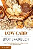 Low Carb Brot-Backbuch Rezepte für Brote Brötchen Semmeln Gewürze Aufstriche (fast) ohne Kohlenhydrate Brotrezepte für Anfänger kohlenhydratarm weizenfrei Backen Diät Abnehmen (eBook, ePUB)