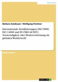 Internationale Zertifizierungen (ISO 9000, ISO 14000 und EU-ÖKO-AUDIT): Notwendigkeit oder Modeerscheinung im globalen Wettbewerb (eBook, PDF)