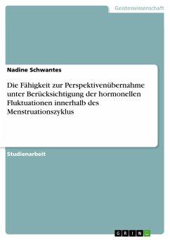 Die Fähigkeit zur Perspektivenübernahme unter Berücksichtigung der hormonellen Fluktuationen innerhalb des Menstruationszyklus - Schwantes, Nadine