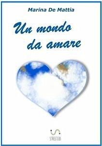 Un mondo da amare (fixed-layout eBook, ePUB) - De Mattia, Marina