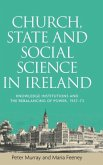 Church, State and Social Science in Ireland: Knowledge Institutions and the Rebalancing of Power, 1937-73