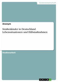 Straßenkinder in Deutschland. Lebenssituationen und Hilfsmaßnahmen - Anonym