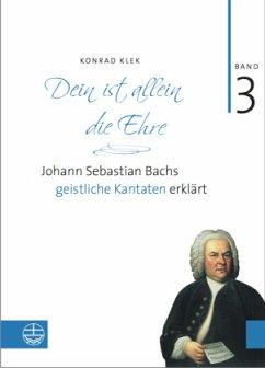 Dein ist allein die Ehre - Bach-Kantaten Bd. 3. - Klek, Konrad