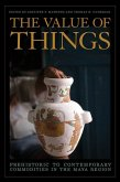 The Value of Things: Prehistoric to Contemporary Commodities in the Maya Region