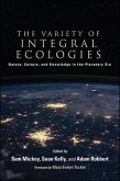 The Variety of Integral Ecologies: Nature, Culture, and Knowledge in the Planetary Era