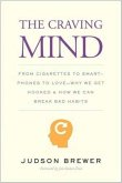 The Craving Mind - From Cigarettes to Smartphones to Love - Why We Get Hooked and How We Can Break Bad Habits