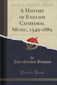 A History of English Cathedral Music, 1549-1889 (Classic Reprint)