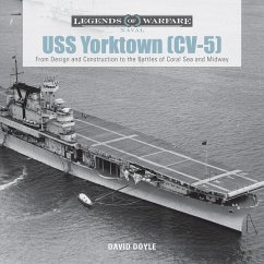 USS Yorktown (CV-5): From Design and Construction to the Battles of Coral Sea and Midway - Doyle, David