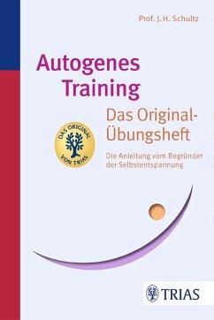 Autogenes Training Das Original-Übungsheft (eBook, ePUB) - Schultz, J.H.