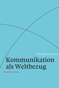 Kommunikation als Weltbezug (eBook, PDF) - Kuhlmann, Christoph
