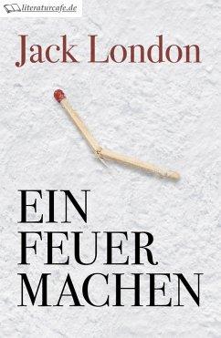Ein Feuer machen (eBook, ePUB) - London, Jack