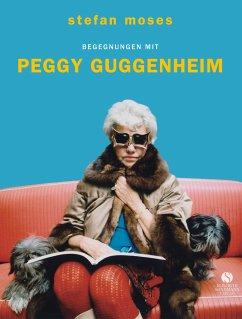 Begegnungen mit Peggy Guggenheim - Moses, Stefan