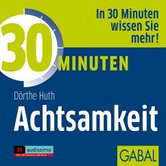 30 Minuten Achtsamkeit, 1 Audio-CD - Huth, Dörthe