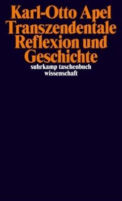 Transzendentale Reflexion und Geschichte - Apel, Karl-Otto