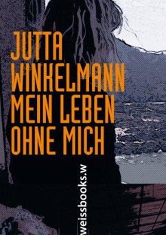 Mein Leben ohne mich - Winkelmann, Jutta