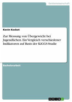 Zur Messung von Übergewicht bei Jugendlichen. Ein Vergleich verschiedener Indikatoren auf Basis der KiGGS-Studie (eBook, PDF) - Kockot, Kevin