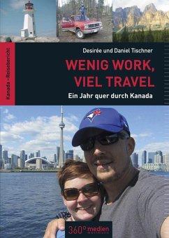 Wenig Work, viel Travel (eBook, ePUB) - Tischner, Desirée; Tischner, Daniel