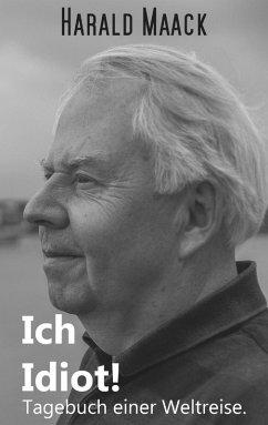 Ich Idiot! Tagebuch einer Weltreise (eBook, ePUB) - Maack, Harald