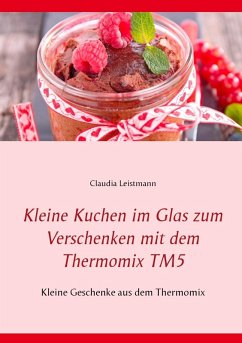 Kleine Kuchen im Glas zum Verschenken mit dem Thermomix TM5 (eBook, ePUB)