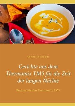 Gerichte aus dem Thermomix TM5 für die Zeit der langen Nächte (eBook, ePUB)