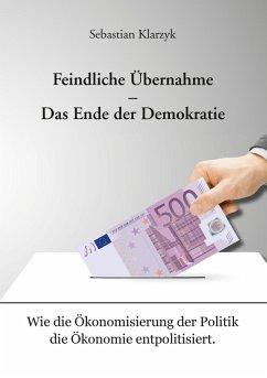 Feindliche Übernahme - Das Ende der Demokratie (eBook, ePUB)