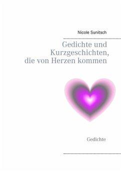 Gedichte und Kurzgeschichten, die von Herzen kommen (eBook, ePUB)