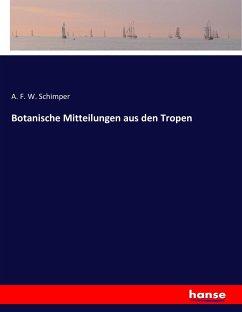 Botanische Mitteilungen aus den Tropen - Schimper, A. F. W.