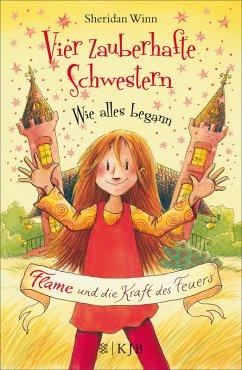 Flame und die Kraft des Feuers / Vier zauberhafte Schwestern - Wie alles begann Bd.1
