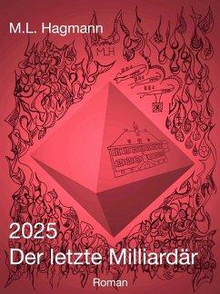 2025 Der letzte Milliardär (eBook, ePUB) - Hagmann, M. L.