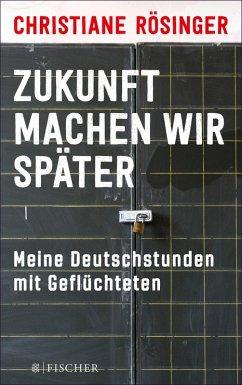 Zukunft machen wir später (eBook, ePUB) - Rösinger, Christiane