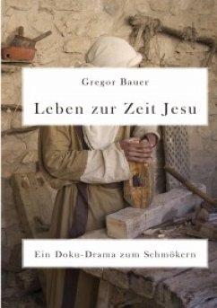Leben zur Zeit Jesu. Ein Doku-Drama zum Schmökern (eBook, ePUB) - Bauer, Gregor