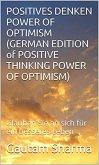 Positives Denken Power of Optimism (GERMAN EDITION of Positive Thinking Power of Optimism) (eBook, ePUB)