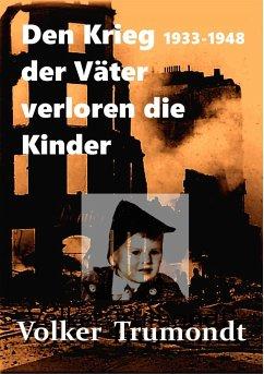 Den Krieg der Väter verloren die Kinder - Trumondt, Volker