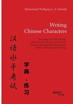 Writing Chinese Characters. Mastering the 2436 Chinese Characters for the Six Levels of the Chinese Language Proficiency Exam (HSK) in Reading and Writing - Schmidt, Muhammad W. G. A.