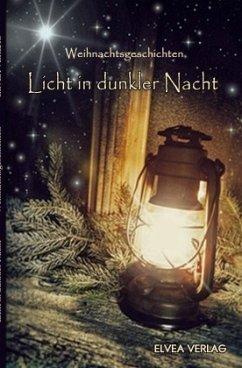 Licht in dunkler Nacht - Weihnachtsgeschichten, Autorengruppe
